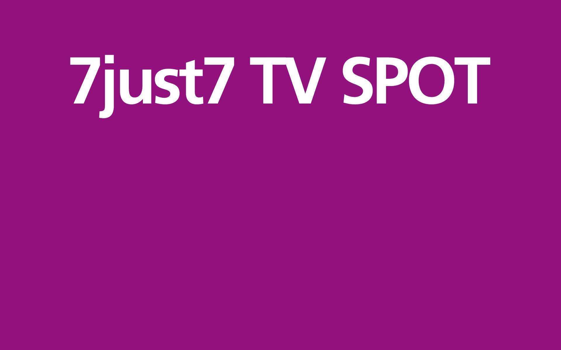 7Just7 – TV Spot